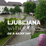 Ljubljana with Kids on a Rainy Day
