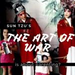 Sun Tzu's The Art of War is About Parenting?